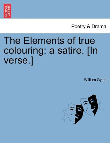 Buy The Elements Of True Colouring A Satire In Verse Book