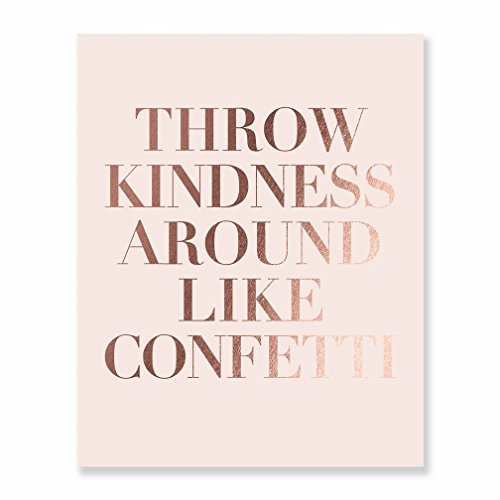 Throw Kindness Around Like Confetti Rose Gold Foil Decor Wall Art Print Inspirational Quote Metallic Pink Poster 5 inches x 7 inches B8