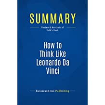Summary: How to Think Like Leonardo Da Vinci: Review and Analysis of Gelb's Book