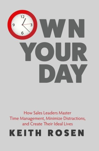 Own Your Day: How Sales Leaders Master Time Management, Minimize Distractions, and Create Their Ideal Lives (Questions To Ask A Ceo About Strategy)