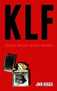 KLF: Chaos Magic Music Money by [Higgs, JMR]