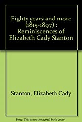 Eighty years and more (1815-1897);: Reminiscences of Elizabeth Cady Stanton