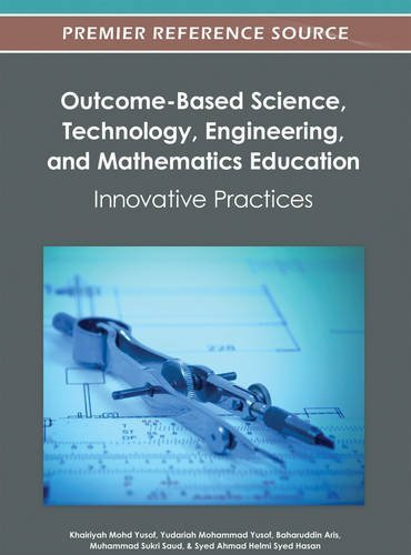 Outcome-Based Science, Technology, Engineering, and Mathematics Education: Innovative Practices by Khairiyah Mohd Yusof (2012-06-30)