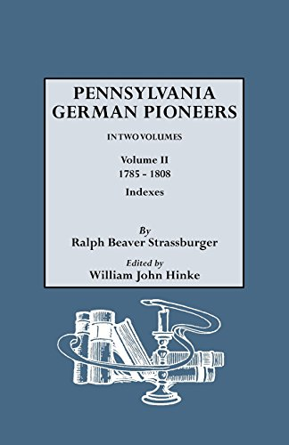 Pennsylvania German Pioneers. A Publication of the Original Lists of Arrivals in the Port of Philadelphia from 1727 to 1808. In Two Volumes. Volume II: 1785-1808. Includes Indexes to Volumes - Port List Brands