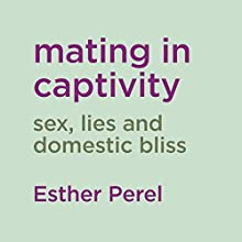 Mating in Captivity Audiobook by Esther Perel Narrated by To Be Announced