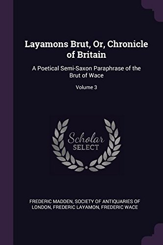 Download Layamons Brut, Or, Chronicle of Britain: A Poetical Semi-Saxon Paraphrase of the Brut of Wace; Volume 3 ebook
