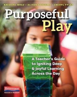 Kristine Mraz: Purposeful Play : A Teacher's Guide to Igniting Deep and Joyful Learning Across the Day (Paperback); 2016 Edition