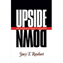 Upside Down: The Paradox of Servant Leadership