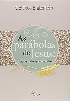 As Parábolas De Jesus - Imagens Do Reino De Deus