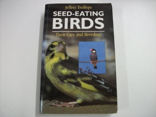 Seed-Eating Birds: Their Care and Breeding : Finches and Allied Species-Doves, Quail and Hemimpdes