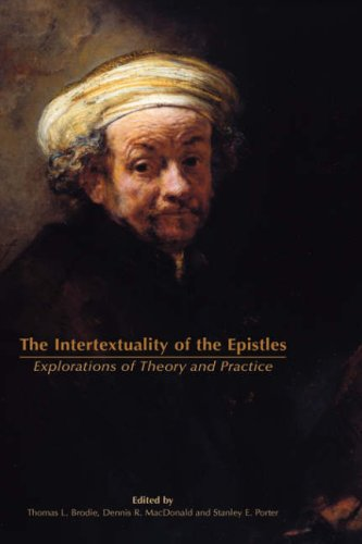 Read Online The Intertextuality of the Epistles: Explorations of Theory and Practice (New Testament Monographs) PDF