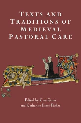 Texts and Traditions of Medieval Pastoral Care: Essays in Honour of Bella Millett (York Medieval Press Publications)