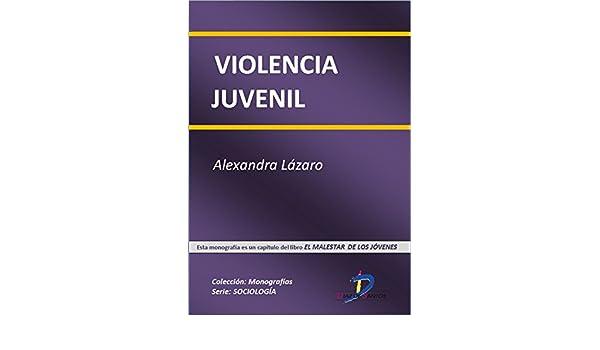 Amazon.com: Violencia Juvenil (Este capítulo pertenece al libro El malestar de los jóvenes): 1 (Spanish Edition) eBook: Alexandra Lázaro Touza: Kindle Store