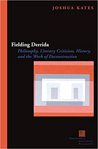 Book Fielding Derrida: Philosophy, Literary Criticism, History, and the Work of Deconstruction (Perspectives in Continental Philosophy)