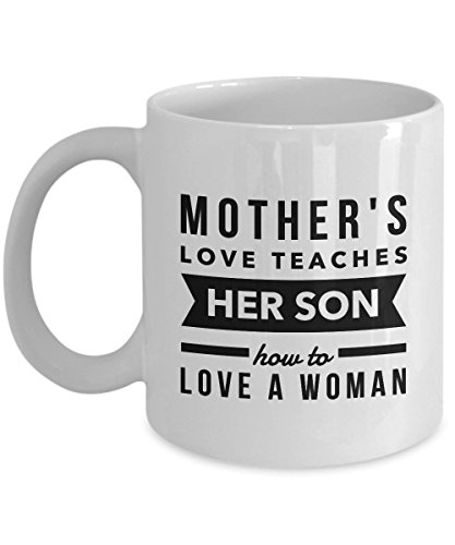 - Mother'S Love Teaches Her Son How To Love A Woman, 11Oz Coffee Mug for Dad, Grandpa, Husband From Son, Daughter, Wife for Coffee & Tea Lovers