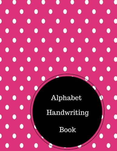 Alphabet Handwriting Book: Alphabet Practice Worksheets. Large 8.5 in by 11 in Notebook Journal . A B C in Uppercase &  Lower Case. Dotted, With Arrows And Plain