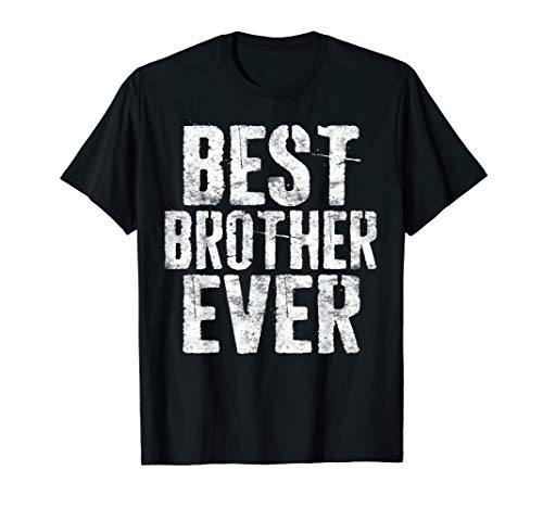 Best Brother Ever T-Shirt Father's Day Gift Shirt T-Shirt