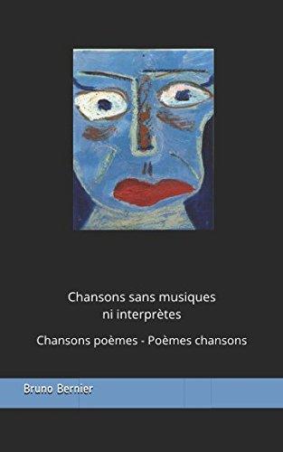 Chansons sans musiques ni interprètes: Chansons poèmes - Poèmes chansons (French Edition)
