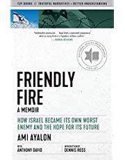 Friendly Fire: How Israel Became Its Own Worst Enemy and the Hope for Its Future
