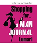 img - for Shopping For A Man Journal: Write your own love story (Volume 2) book / textbook / text book