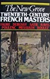 The New Grove Twentieth-Century French Masters: Faure, Debussy, Satie, Ravel, Poulenc, Messiaen, Boulez (Composer Biography Series)