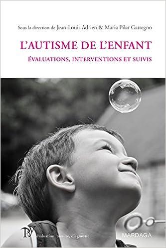 Ilmainen lataus ebook for Kindle L'autisme de l'enfant: Évaluations, interventions et suivis (Psy t. 6) (French Edition) by Jean-Louis Adrien,Maria Pilar Gattegno PDF ePub iBook