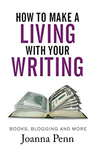 How To Make A Living With Your Writing: Books, Blogging and More from CreateSpace Independent Publishing Platform
