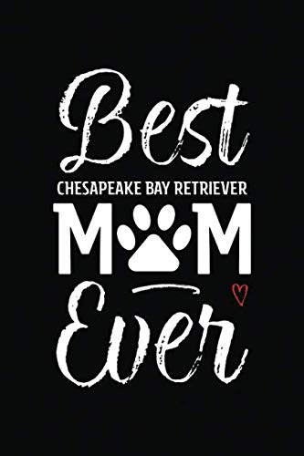 Best Chesapeake Bay Retriever Mom Ever: Dog Mom Notebook - Blank Lined Journal for Pup Owners & Lovers (A Gift of Appreciation for Awesome Fur Mamas)