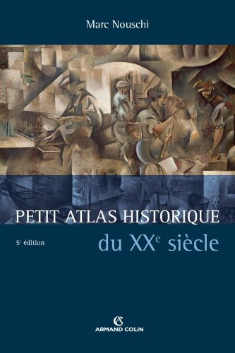 Petit atlas historique du XXe siècle - 5e éd. Broché – 13 octobre 2010 Marc Nouschi Armand Colin 220025508X TL220025508X