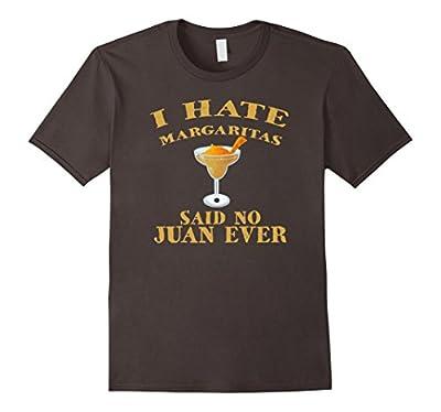 I Hate Margaritas Said No Juan Ever Funny Cinco T Shirt