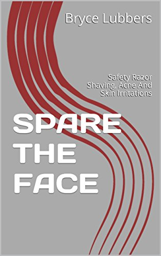 SPARE THE FACE: Safety Razor Shaving, Acne And Skin Irritations