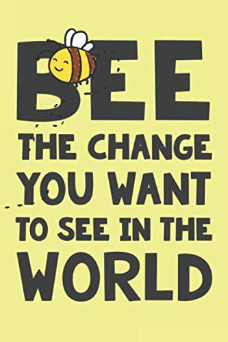 Bee the Change You Want to See in the World: Inspiring Bee Dot Bullet Notebook/Journal Motivational Gift Idea For Positive Change To Friends, Family, ... Appreciation, Birthday And Christmas Present]()