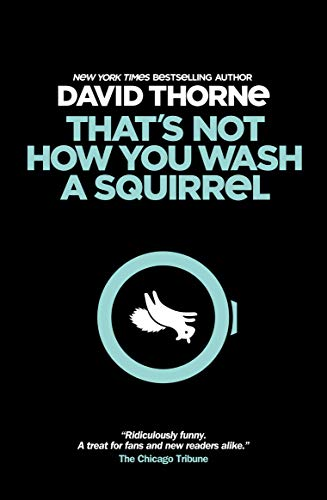 That's Not How You Wash A Squirrel: A collection of new essays and emails.