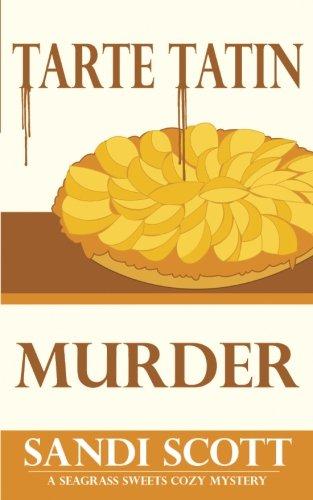 Tarte Tatin Murder: A Seagrass Sweets Cozy Mystery (Book 2) (Seagrass Sweets Cozy Mystery Series) (Volume 2)