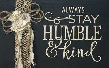 ccf9c85fec9e Amazon.com  Ruskin352 Wood Block Sign Always Stay Humble Kind ...