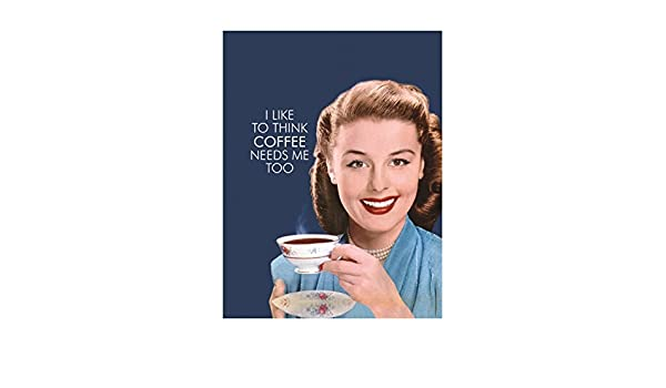 I THINK COFFEE NEEDS ME TOO A5 STEEL SIGN TIN PICTURE WALL ART RETRO PLAQUE