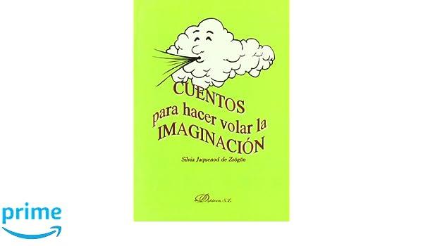 Cuentos para hacer volar la imaginación (Spanish Edition): Jaquenod Silvia: 9788497720144: Amazon.com: Books