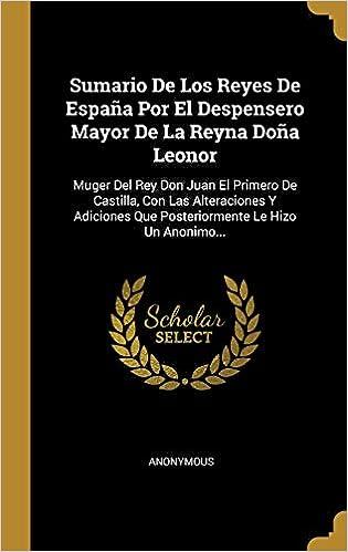 Sumario De Los Reyes De España Por El Despensero Mayor De La Reyna ...