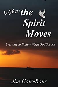When the Spirit Moves: Learning to Follow When God Speaks