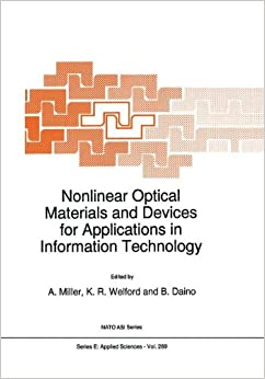Nonlinear Optical Materials and Devices for Applications in Information Technology: Proceedings of the NATO Advanced Study Institute, Erice, Sicily, Italy, July 13-26, 1993 (Nato Science Series E:)