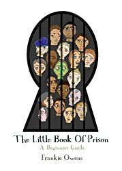 By Frankie Owens - The Little Book of Prison A Beginners Guide by Owens, Frankie ( AUTHOR ) Feb-17-2012 Paperback