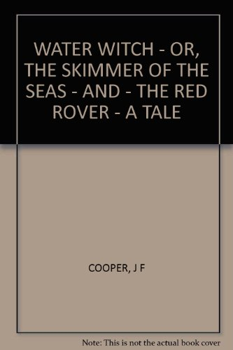 (WATER WITCH - OR, THE SKIMMER OF THE SEAS - AND - THE RED ROVER - A TALE)