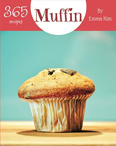Muffin 365: Enjoy 365 Days With Amazing Muffin Recipes In Your Own Muffin Cookbook! [Book ()