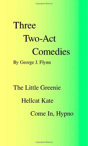 Three Two-Act Comedies: 'The Little Greenie,' 'Hellcat Kate', 'Come In, Hypno'