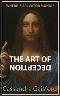 Where is Salvator Mundi? The Art of Deception.: The Greatest Art Heist The World Was Never Meant to Know