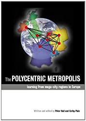 The Polycentric Metropolis: Learning from Mega-City Regions in Europe