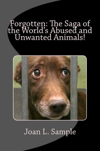 Book: Forgotten: The Saga of World's Abused and Unwanted Animals! by Joan L Sample