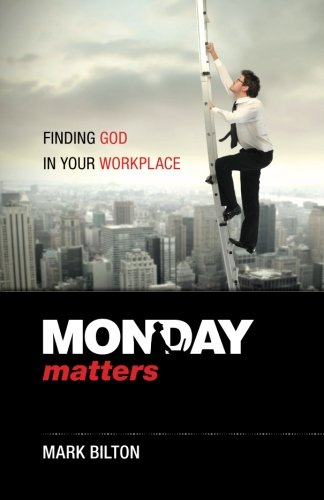 Monday Matters: Finding God in your workplace. by Called to Business