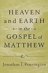 Heaven and Earth in the Gospel of Matthew by Jonathan T. Pennington (2009-07-01)