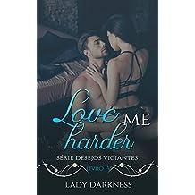 Love me harder (Desejos Viciantes Livro 4)